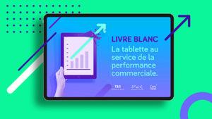 comnext - Livre Blanc - tablette au service de la performance commerciale